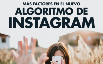 Factores a tener en cuenta con el nuevo algoritmo de Instagram
